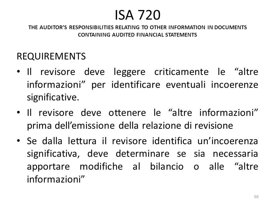 ISA 720 THE AUDITORS RESPONSIBILITIES RELATING TO OTHER INFORMATION IN DOCUMENTS CONTAINING AUDITED FINANCIAL STATEMENTS REQUIREMENTS Il revisore deve