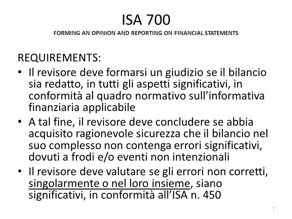 ISA 720 THE AUDITORS RESPONSIBILITIES RELATING TO OTHER INFORMATION IN DOCUMENTS CONTAINING AUDITED FINANCIAL STATEMENTS REQUIREMENTS (cont.) Qualora unincoerenza significativa sia identificata dopo la data della relazione di revisione e sia necessario apportare modifiche al bilancio, il revisore deve seguire le regole previste dallISA 560 – Eventi successivi Qualora il revisore, nel corso della lettura effettuata allo scopo di rilevare eventuali incoerenze, identifichi un evidente errore significativo nella rappresentazione dei fatti, deve discutere tale aspetto con la direzione 68