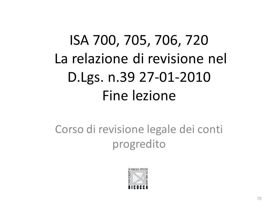 ISA 700, 705, 706, 720 La relazione di revisione nel D.Lgs. n.39 27-01-2010 Fine lezione Corso di revisione legale dei conti progredito 70