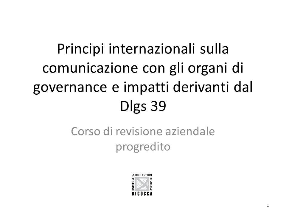 Principi internazionali sulla comunicazione con gli organi di governance e impatti derivanti dal Dlgs 39 Corso di revisione aziendale progredito 1