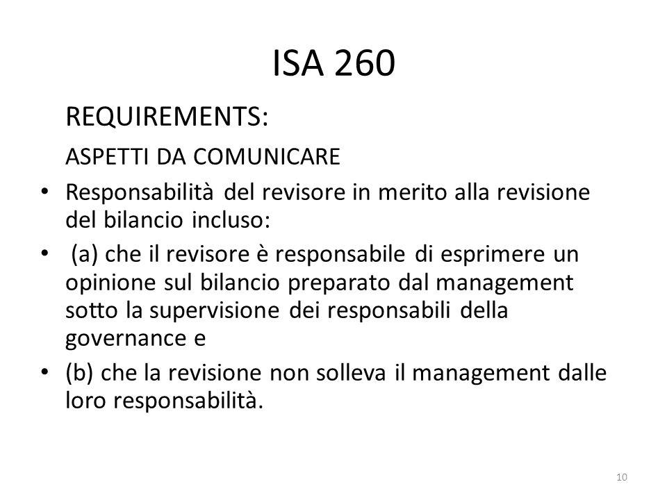 ISA 260 REQUIREMENTS: ASPETTI DA COMUNICARE Responsabilità del revisore in merito alla revisione del bilancio incluso: (a) che il revisore è responsab