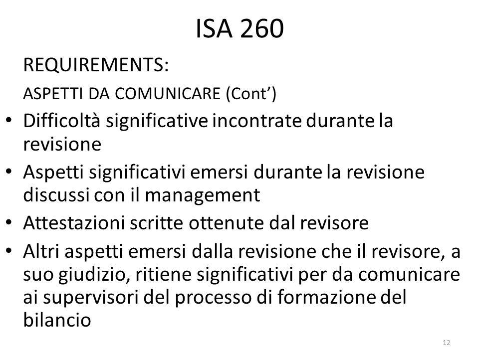 ISA 260 REQUIREMENTS: ASPETTI DA COMUNICARE (Cont) Difficoltà significative incontrate durante la revisione Aspetti significativi emersi durante la re
