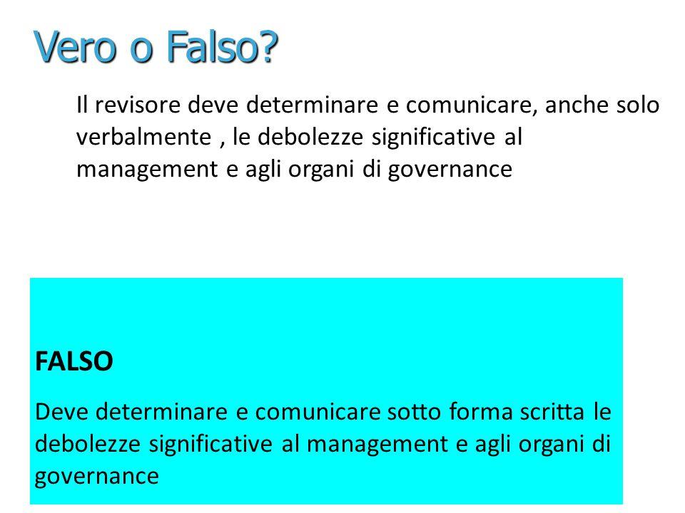 19 Il revisore deve determinare e comunicare, anche solo verbalmente, le debolezze significative al management e agli organi di governance FALSO Deve