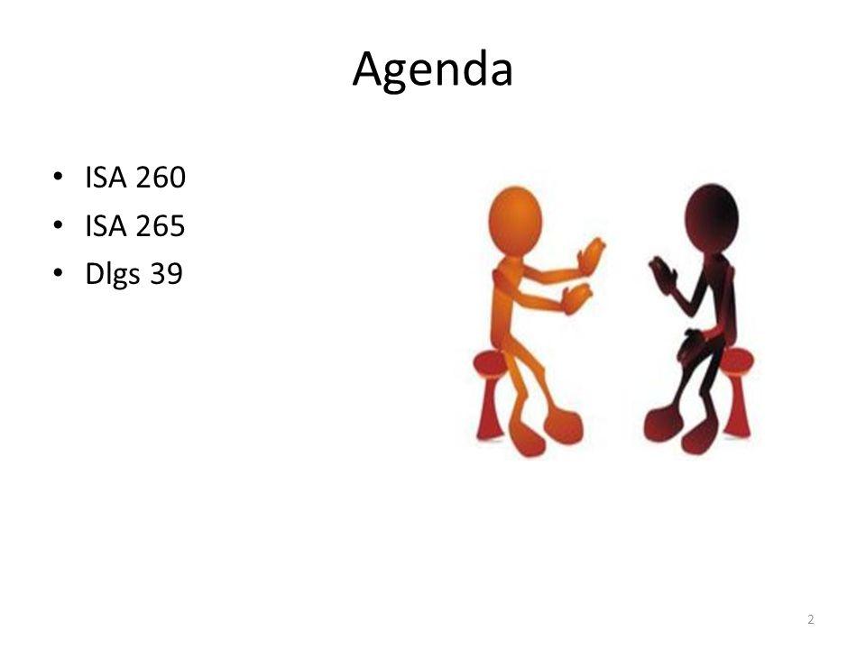 ISA 265 COMMUNICATING DEFICIENCIES IN INTERNAL CONTROL TO THOSE CHARGED WITH GOVERNANCE AND MANAGEMENT GUIDANCE: Debolezza significativa (significant deficiency): debolezza o combinazione di debolezze rilevate nel controllo interno che, a giudizio del revisore, sono di importanza sufficiente da meritare lattenzione degli organi rappresentativi la governance del cliente.