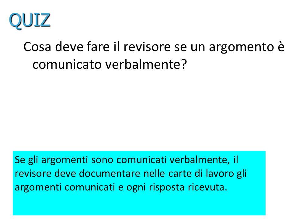 25 Cosa deve fare il revisore se un argomento è comunicato verbalmente? Se gli argomenti sono comunicati verbalmente, il revisore deve documentare nel