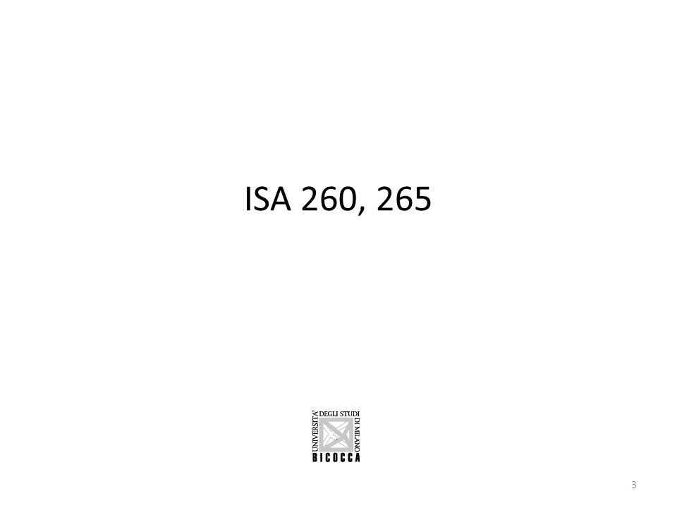 ISA 260 COMMUNICATION WITH THOSE CHARGED WITH GOVERNANCE Questo standard tratta gli aspetti fondamentali da tenere presente ai fini della comunicazione del revisore con i rappresentanti delle attività di governance.