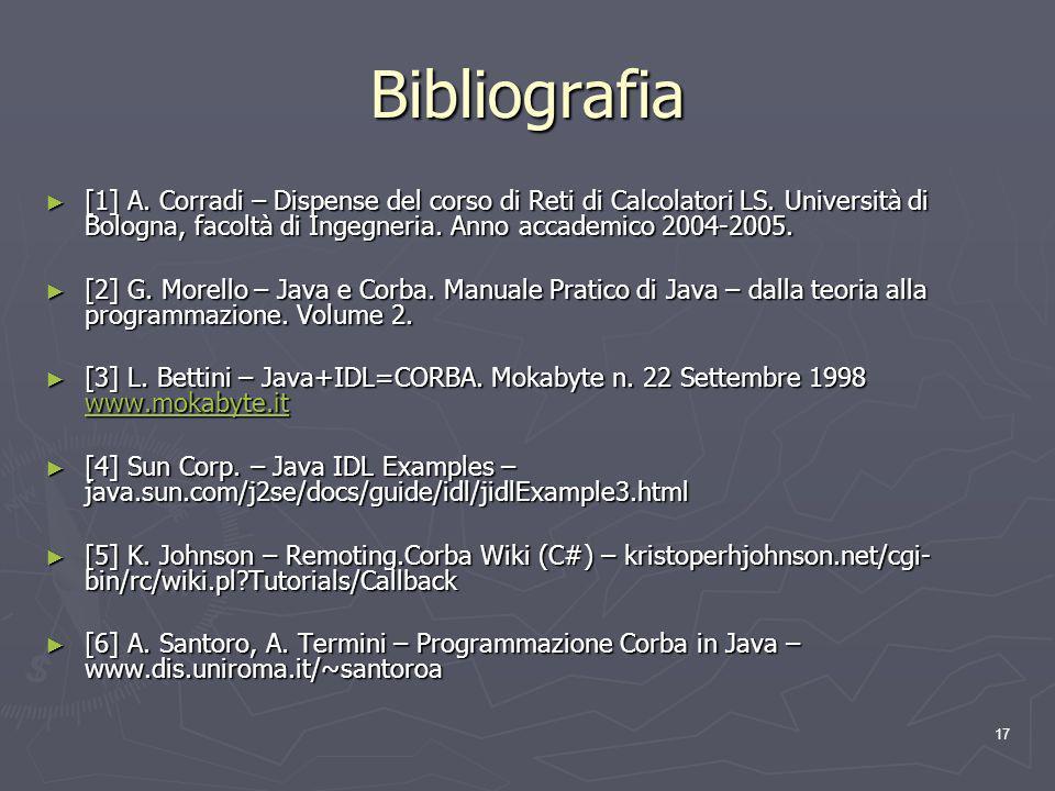 17 Bibliografia [1] A. Corradi – Dispense del corso di Reti di Calcolatori LS.