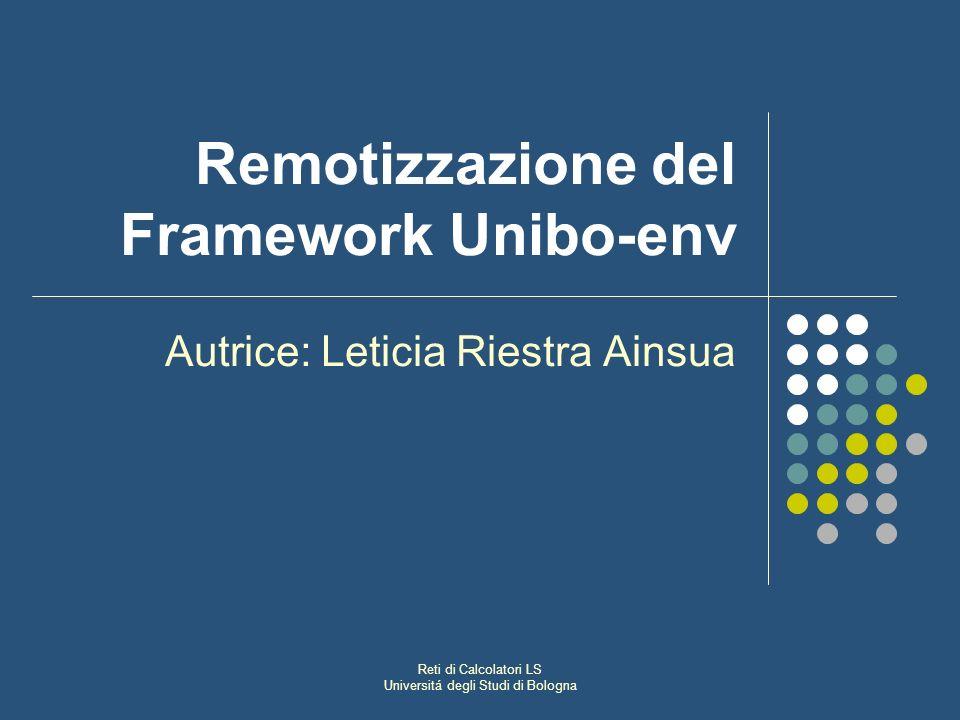Reti di Calcolatori LS Universitá degli Studi di Bologna Remotizzazione del Framework Unibo-env Autrice: Leticia Riestra Ainsua
