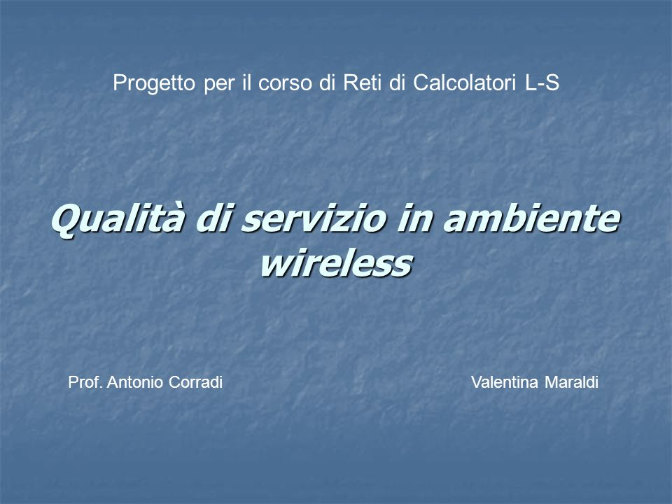 Qualità di servizio in ambiente wireless Progetto per il corso di Reti di Calcolatori L-S Prof.