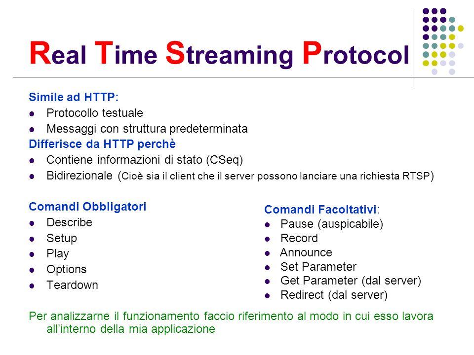 Protocolli di Streaming RTCP Dati Controllo Network Transport Application UDP perchè: Minore Overhead Reazione più veloce alle congestioni della rete