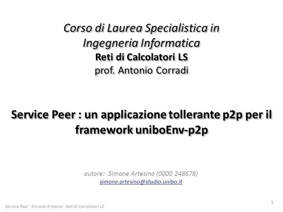 Corso di Laurea Specialistica in Ingegneria Informatica Reti di Calcolatori LS prof. Antonio Corradi Service Peer : un applicazione tollerante p2p per