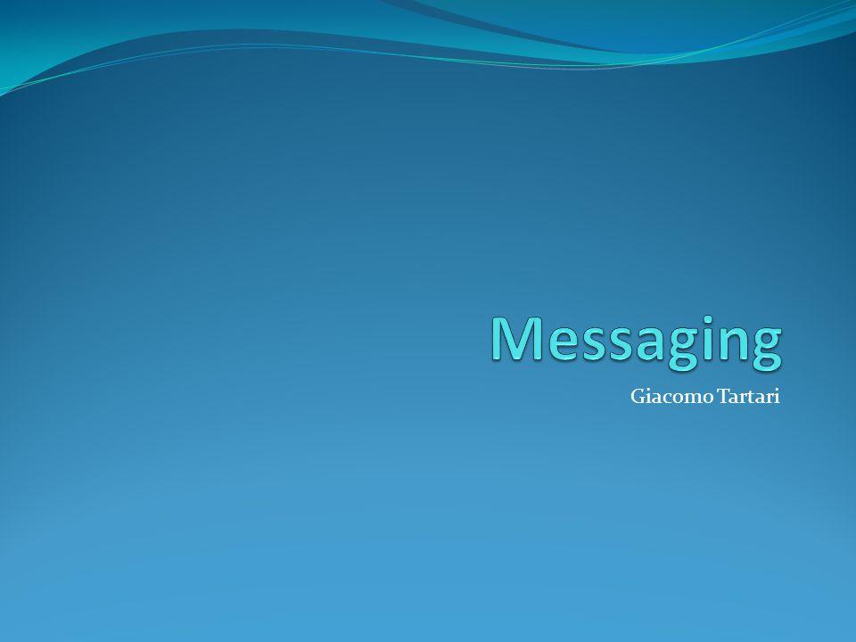 Messaging Due principali categorie di messaggi Contenuto per ora solo messaggi di testo Protocollo Semantica dei messaggi definita dal tipo e non dal contenuto