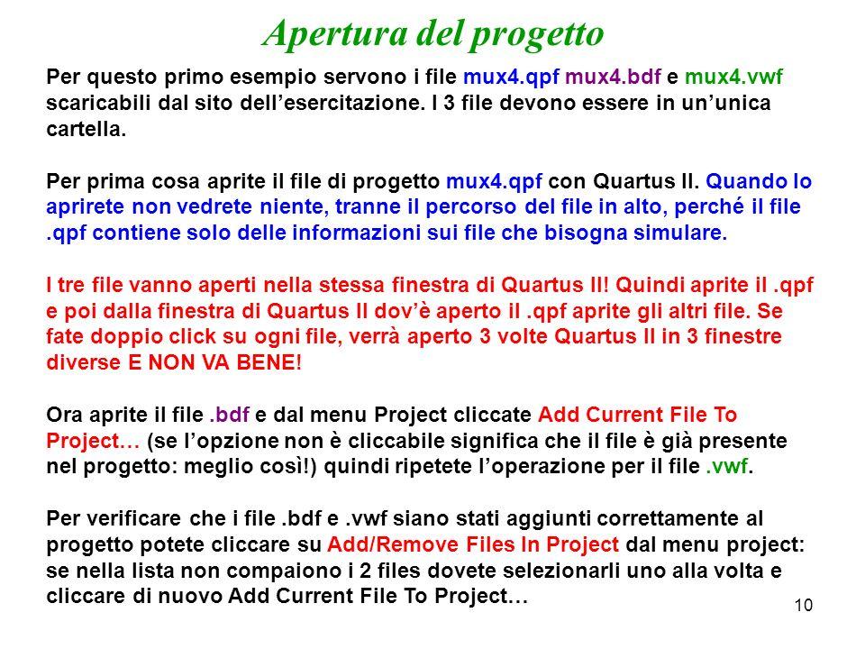 10 Apertura del progetto Per questo primo esempio servono i file mux4.qpf mux4.bdf e mux4.vwf scaricabili dal sito dellesercitazione. I 3 file devono