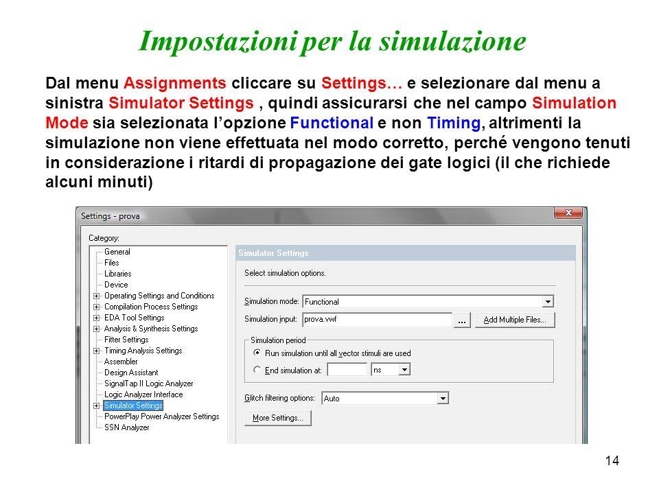14 Impostazioni per la simulazione Dal menu Assignments cliccare su Settings… e selezionare dal menu a sinistra Simulator Settings, quindi assicurarsi