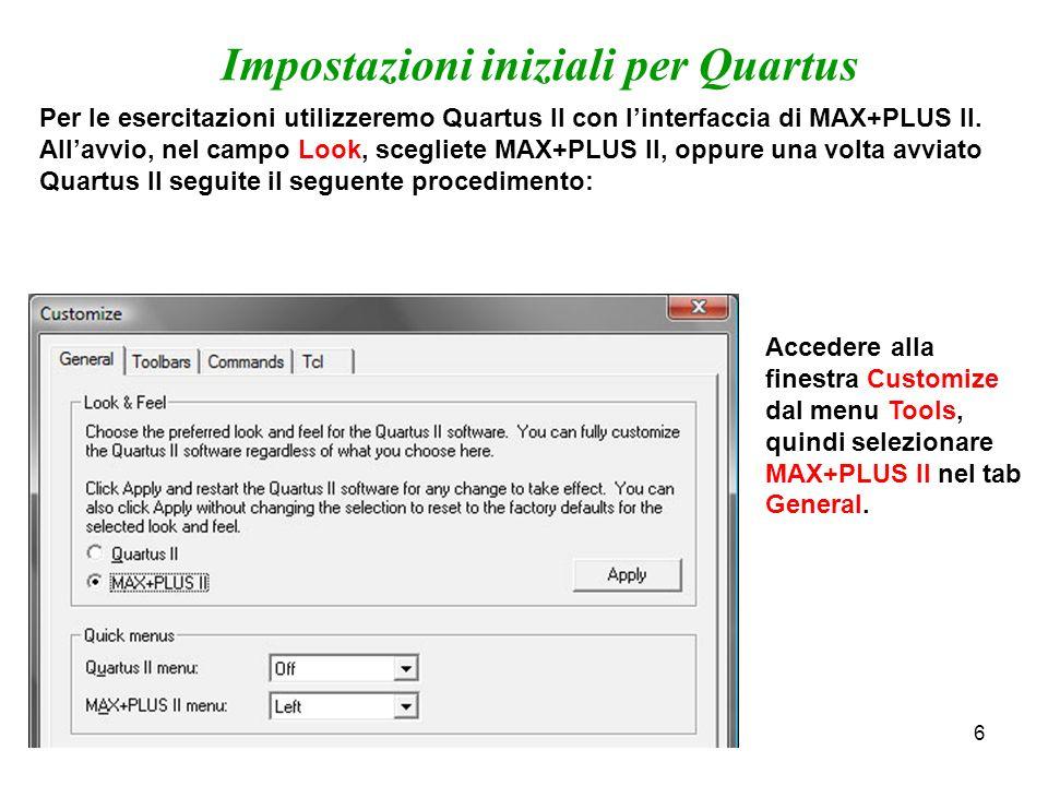 6 Accedere alla finestra Customize dal menu Tools, quindi selezionare MAX+PLUS II nel tab General. Impostazioni iniziali per Quartus Per le esercitazi