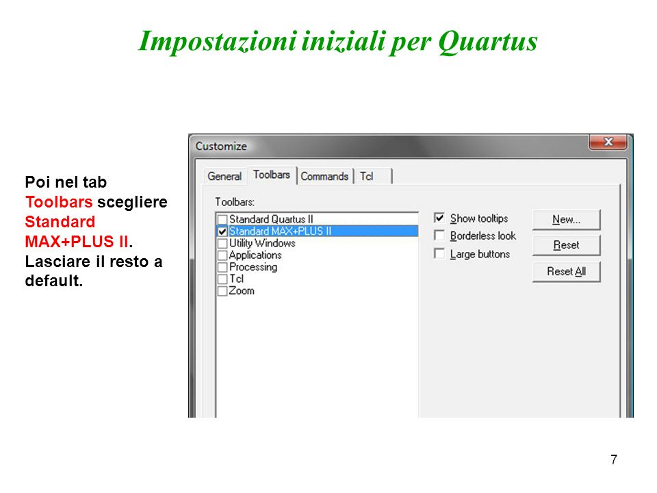 7 Poi nel tab Toolbars scegliere Standard MAX+PLUS II. Lasciare il resto a default. Impostazioni iniziali per Quartus