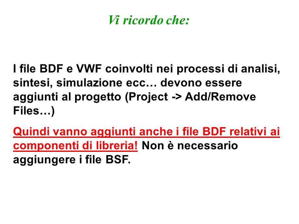 I file BDF e VWF coinvolti nei processi di analisi, sintesi, simulazione ecc… devono essere aggiunti al progetto (Project -> Add/Remove Files…) Quindi