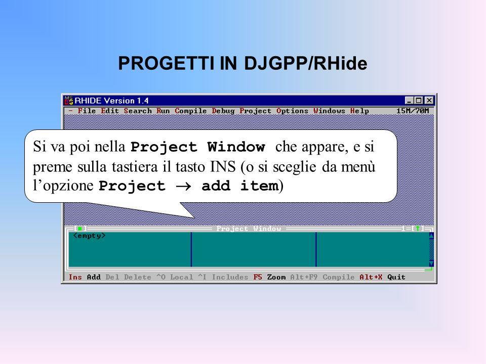 PROGETTI IN DJGPP/RHide Si va poi nella Project Window che appare, e si preme sulla tastiera il tasto INS (o si sceglie da menù lopzione Project add i