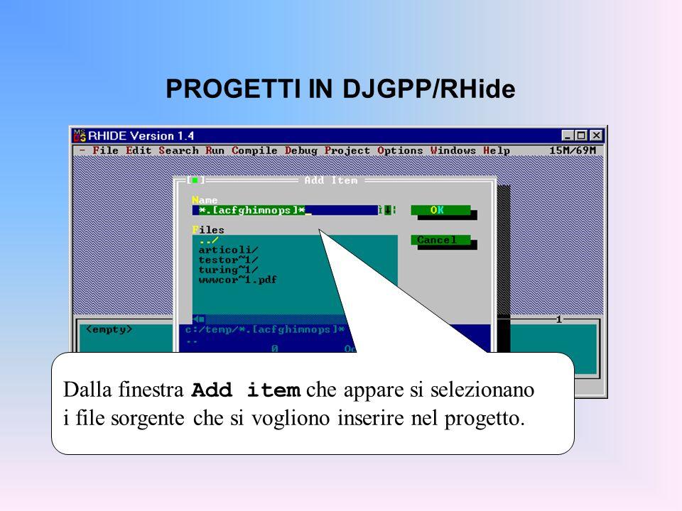 PROGETTI IN DJGPP/RHide Dalla finestra Add item che appare si selezionano i file sorgente che si vogliono inserire nel progetto.