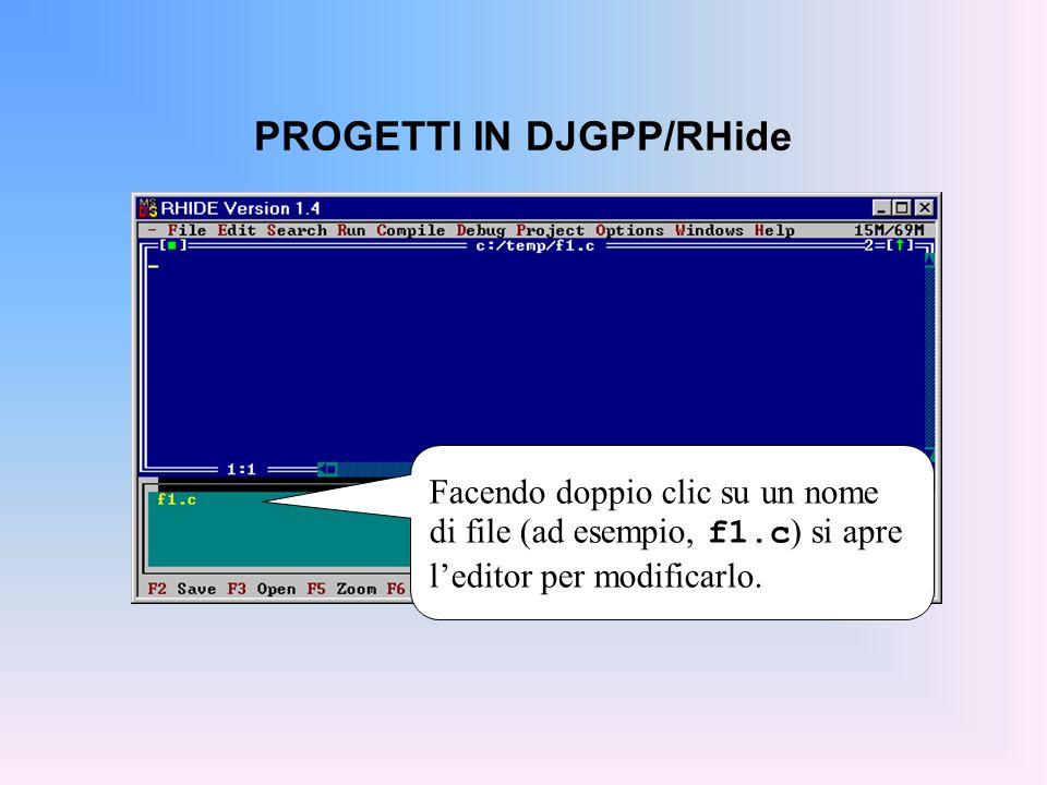 PROGETTI IN DJGPP/RHide Facendo doppio clic su un nome di file (ad esempio, f1.c ) si apre leditor per modificarlo.