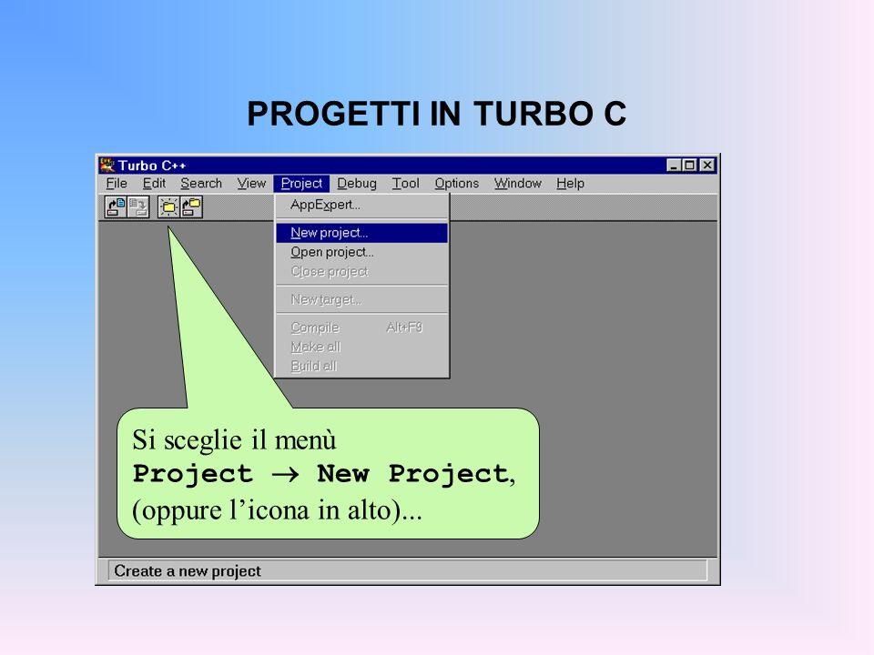 PROGETTI IN TURBO C Si sceglie il menù Project New Project, (oppure licona in alto)...
