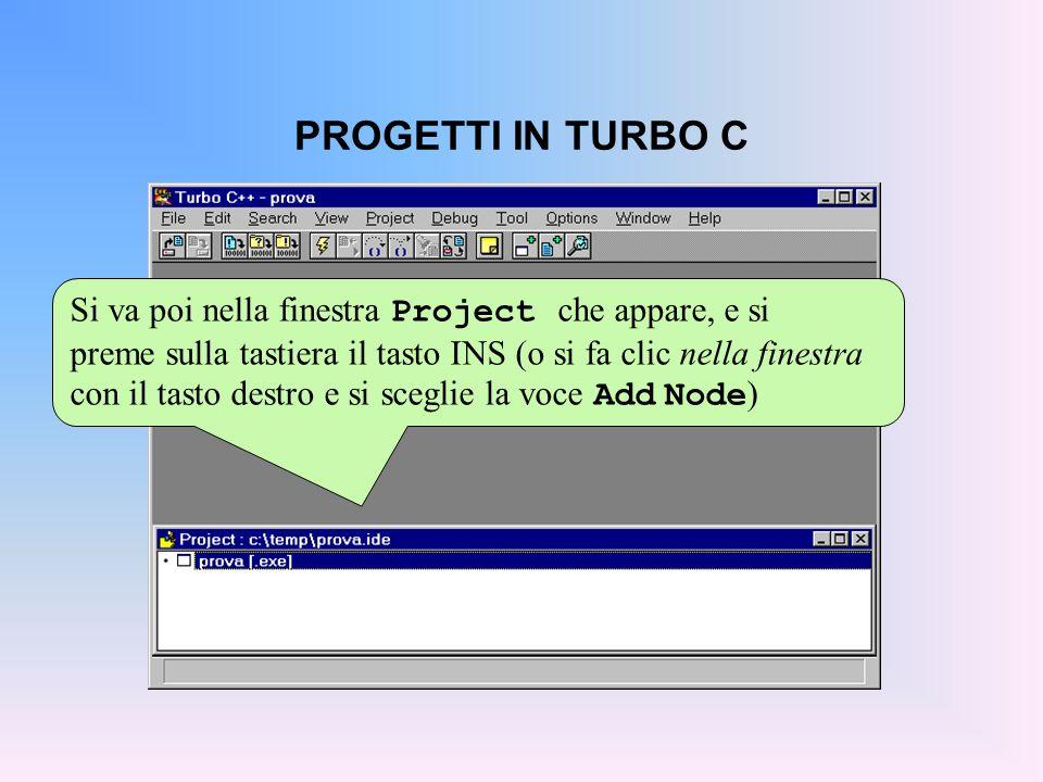 PROGETTI IN TURBO C Si va poi nella finestra Project che appare, e si preme sulla tastiera il tasto INS (o si fa clic nella finestra con il tasto destro e si sceglie la voce Add Node )