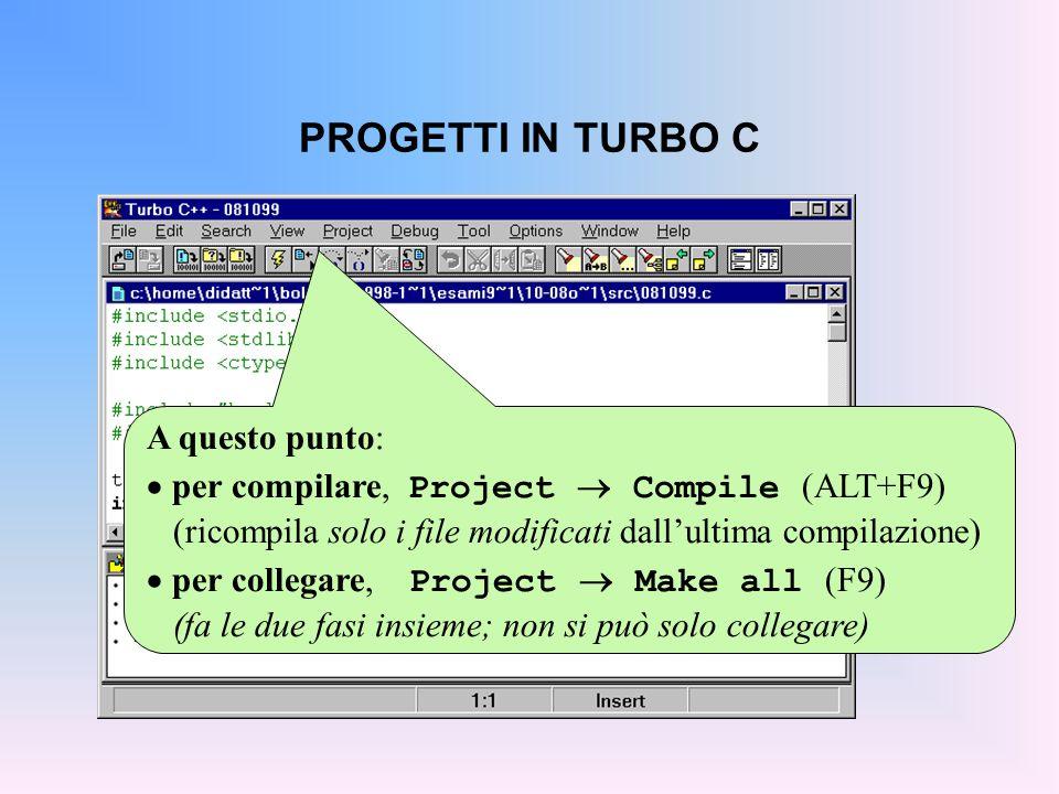 PROGETTI IN TURBO C A questo punto: per compilare, Project Compile (ALT+F9) (ricompila solo i file modificati dallultima compilazione) per collegare,