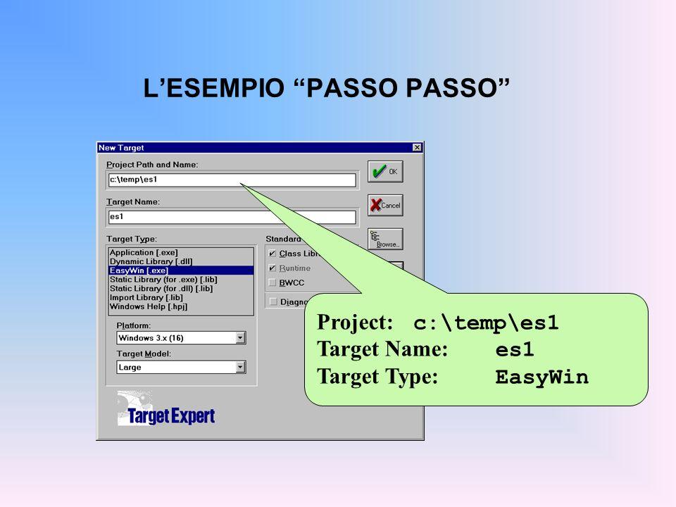 LESEMPIO PASSO PASSO Project: c:\temp\es1 Target Name: es1 Target Type: EasyWin