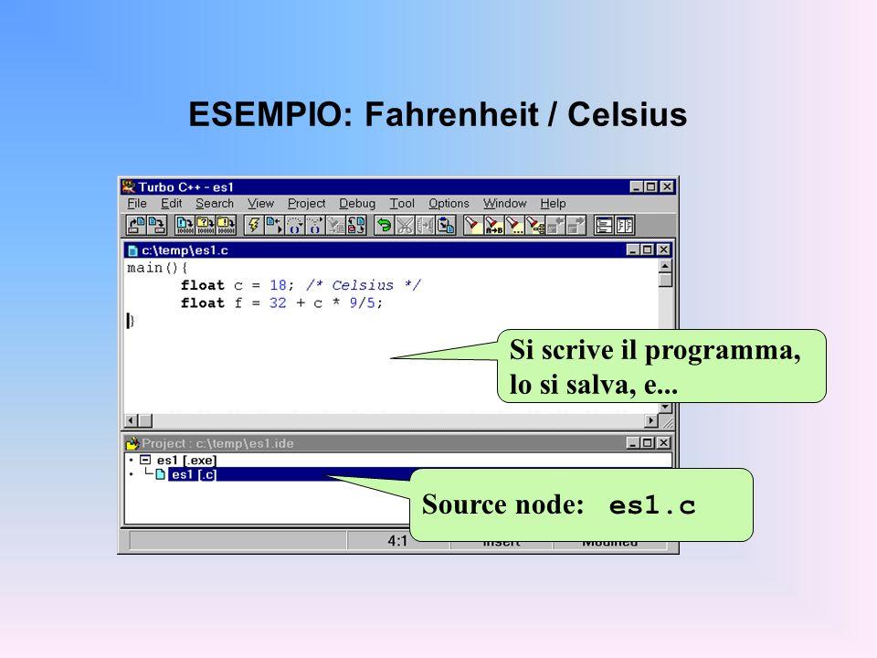 ESEMPIO: Fahrenheit / Celsius Source node: es1.c Si scrive il programma, lo si salva, e...