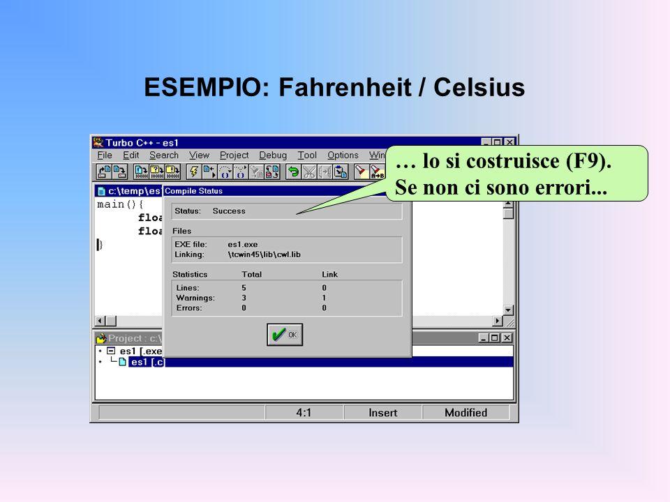 ESEMPIO: Fahrenheit / Celsius … lo si costruisce (F9). Se non ci sono errori...
