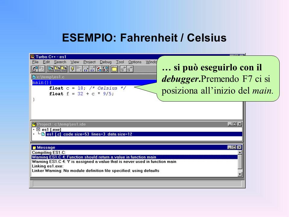ESEMPIO: Fahrenheit / Celsius … si può eseguirlo con il debugger.Premendo F7 ci si posiziona allinizio del main.
