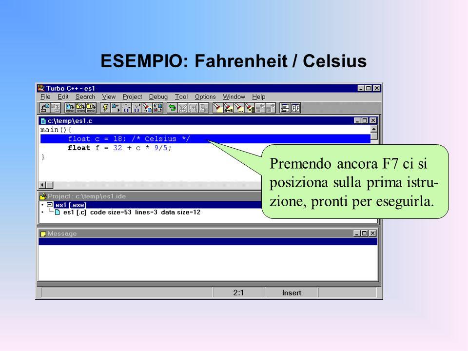 ESEMPIO: Fahrenheit / Celsius Premendo ancora F7 ci si posiziona sulla prima istru- zione, pronti per eseguirla.