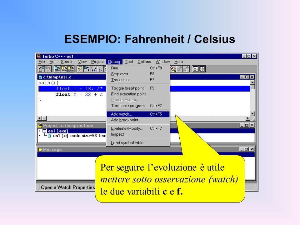 ESEMPIO: Fahrenheit / Celsius Per seguire levoluzione è utile mettere sotto osservazione (watch) le due variabili c e f.