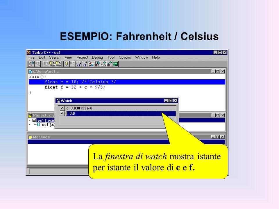 ESEMPIO: Fahrenheit / Celsius La finestra di watch mostra istante per istante il valore di c e f.