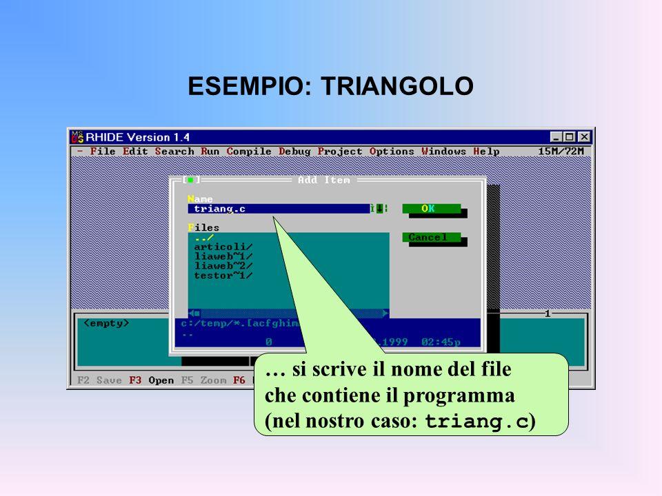 ESEMPIO: TRIANGOLO … si scrive il nome del file che contiene il programma (nel nostro caso: triang.c )