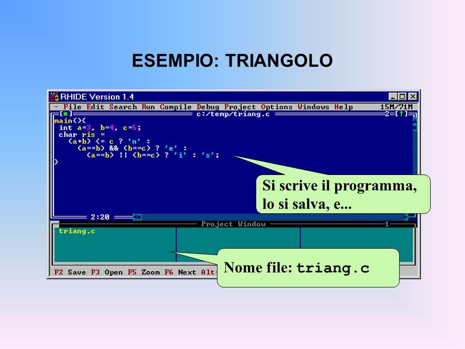 ESEMPIO: TRIANGOLO Nome file: triang.c Si scrive il programma, lo si salva, e...