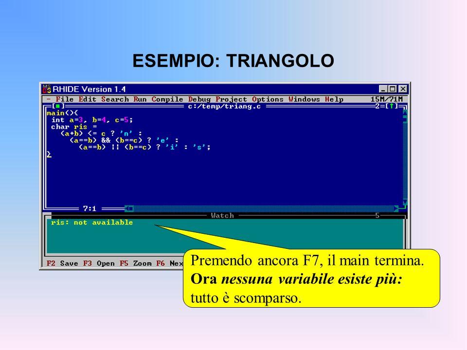 ESEMPIO: TRIANGOLO Premendo ancora F7, il main termina. Ora nessuna variabile esiste più: tutto è scomparso.