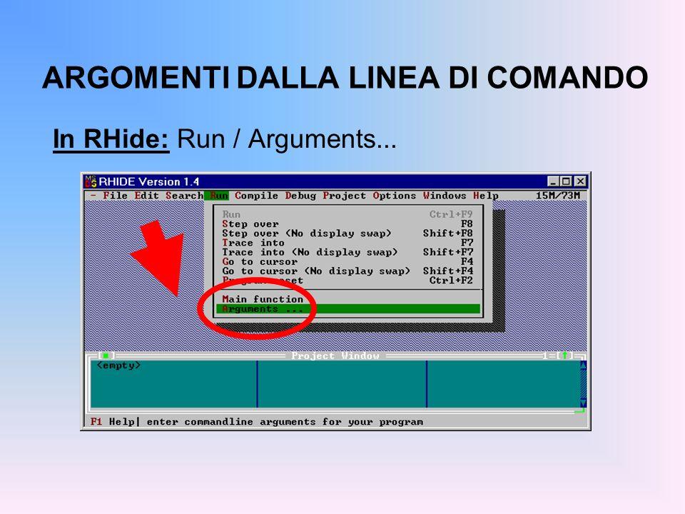 ARGOMENTI DALLA LINEA DI COMANDO In RHide: Run / Arguments...