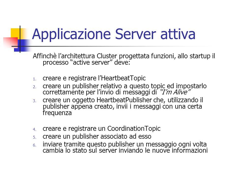 Applicazione Server attiva Affinchè larchitettura Cluster progettata funzioni, allo startup il processo active server deve: 1.