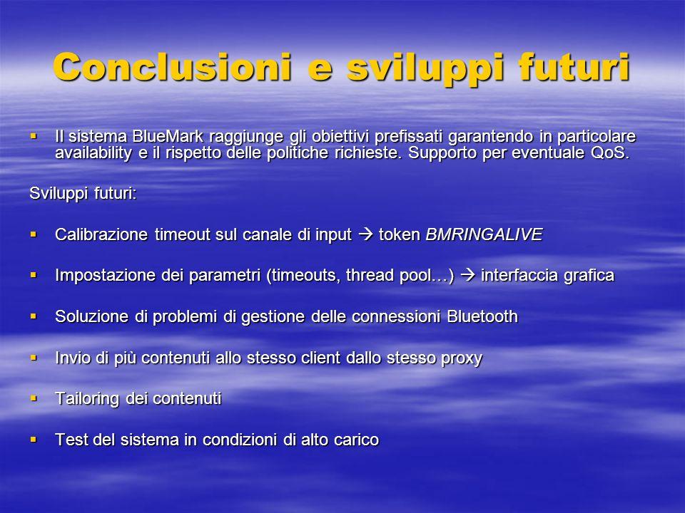 Conclusioni e sviluppi futuri Il sistema BlueMark raggiunge gli obiettivi prefissati garantendo in particolare availability e il rispetto delle politi