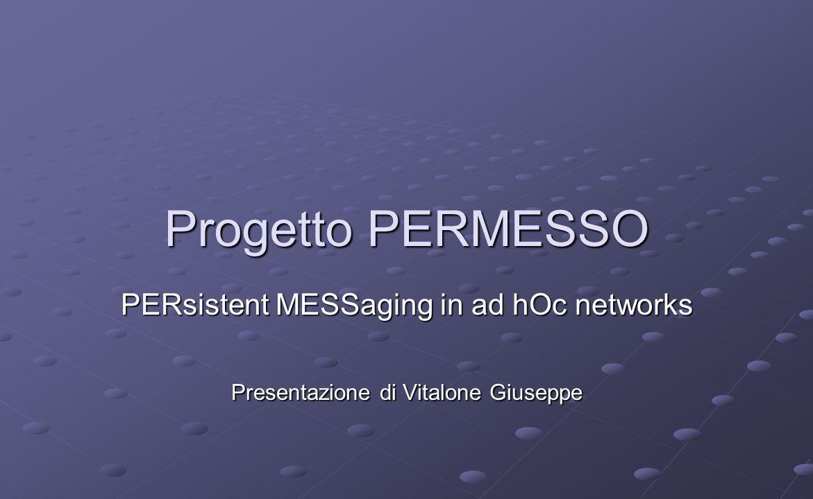 Progetto PERMESSO PERsistent MESSaging in ad hOc networks Presentazione di Vitalone Giuseppe