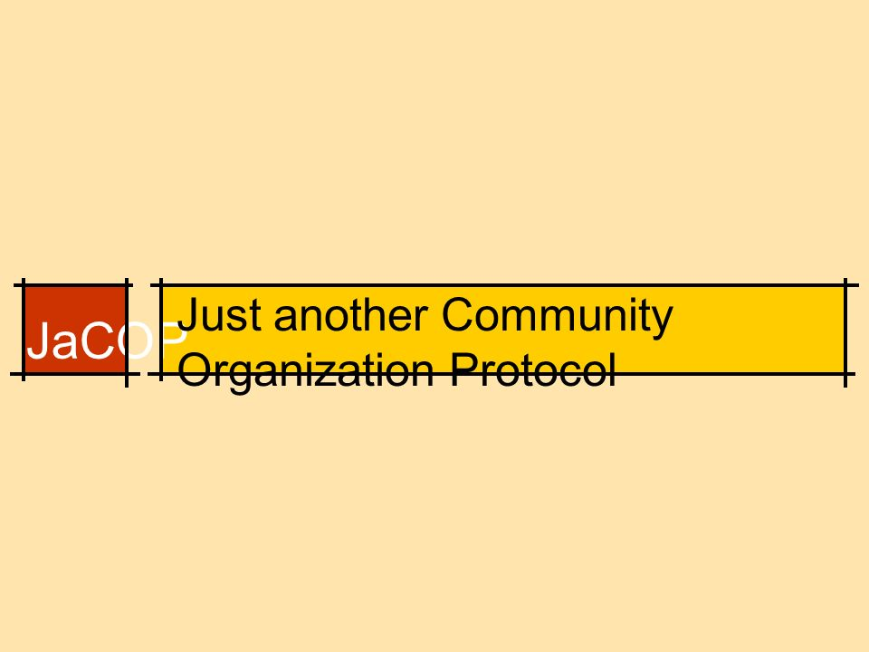 JaCOP Just another Community Organization Protocol