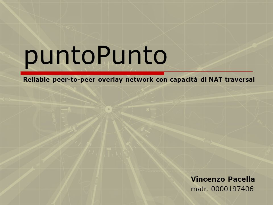 puntoPunto Reliable peer-to-peer overlay network con capacità di NAT traversal Vincenzo Pacella matr.