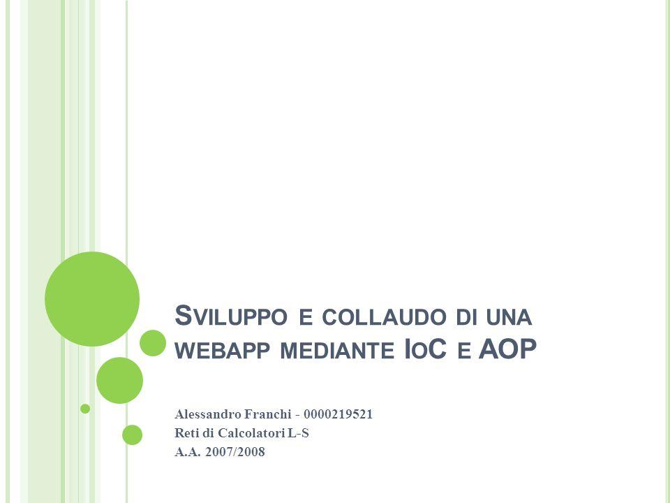 S VILUPPO E COLLAUDO DI UNA WEBAPP MEDIANTE I O C E AOP Alessandro Franchi - 0000219521 Reti di Calcolatori L-S A.A.
