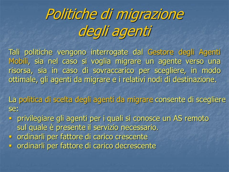 Politiche di migrazione degli agenti Tali politiche vengono interrogate dal Gestore degli Agenti Mobili, sia nel caso si voglia migrare un agente vers
