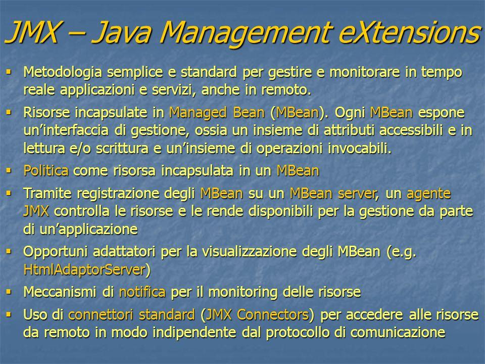 JMX – Java Management eXtensions Metodologia semplice e standard per gestire e monitorare in tempo reale applicazioni e servizi, anche in remoto. Meto