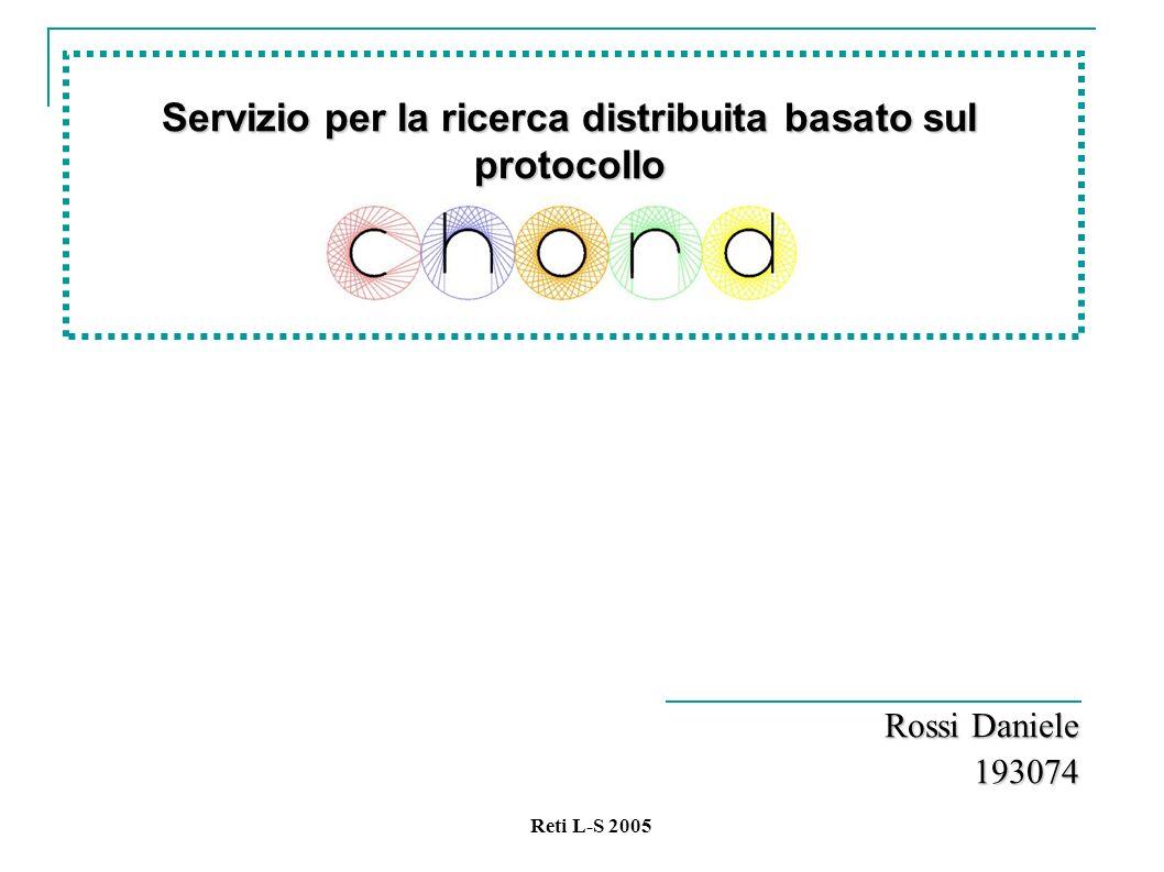 Reti L-S 2005 Servizio per la ricerca distribuita basato sul protocollo Rossi Daniele 193074