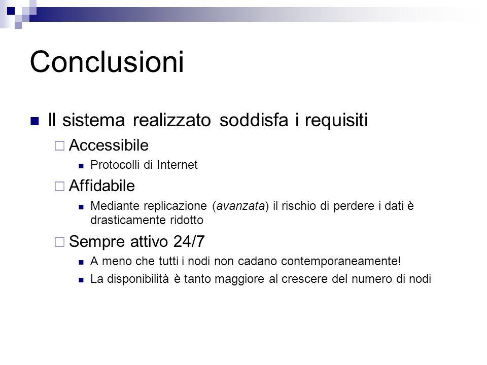 Conclusioni Il sistema realizzato soddisfa i requisiti Accessibile Protocolli di Internet Affidabile Mediante replicazione (avanzata) il rischio di pe