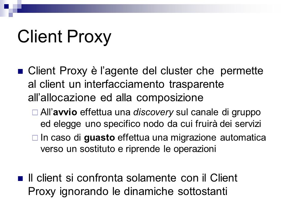 Client Proxy Client Proxy è lagente del cluster che permette al client un interfacciamento trasparente allallocazione ed alla composizione Allavvio ef