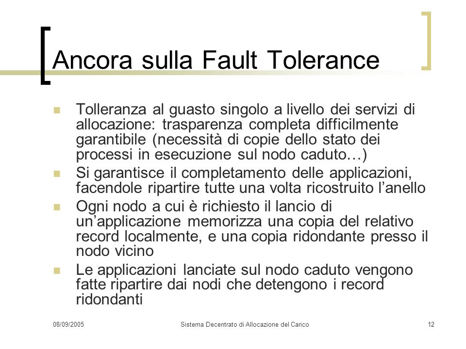 08/09/2005Sistema Decentrato di Allocazione del Carico12 Ancora sulla Fault Tolerance Tolleranza al guasto singolo a livello dei servizi di allocazion